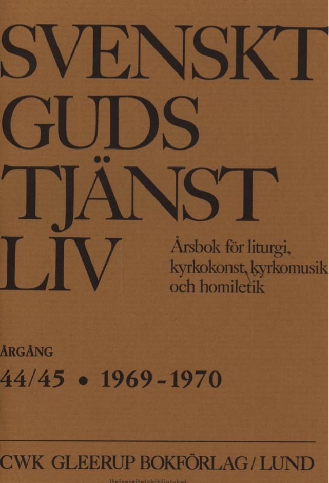 Visa Vol 45 (1970): Svenskt Gudstjänstliv Årgång 44/45 1969-1970