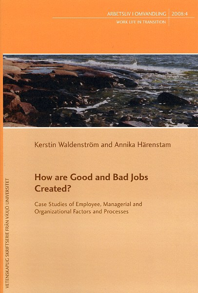 Visa Nr 4 (2008): How are Good and Bad Jobs Created? Case Studies of Employee, Managerial and Organisational Factors and Processes