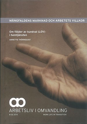 Visa Nr 2 (2013): Mångfaldens marknad och arbetets villkor : Om följder av kundval (LOV) i hemtjänsten