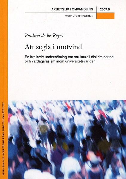 Visa Nr 5 (2007): Att segla i motvind. En kvalitativ undersökning om strukturell diskriminering och vardagsrasism inom universitetsvärlden