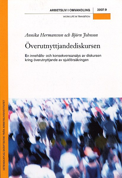Visa Nr 9 (2007): Överutnyttjandediskursen. En innehålls- och konsekvensanalys av diskursen kring överutnyttjande av sjukförsäkringen