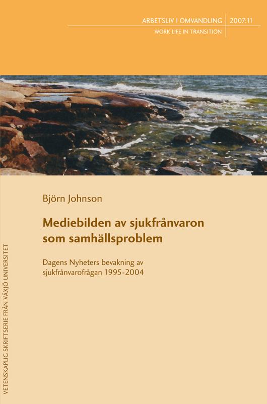 Visa Nr 11 (2007): Mediebilden av sjukfrånvaron som samhällsproblem. Dagens nyheters bevakning av sjukfrånvarofrågan 1995-2004