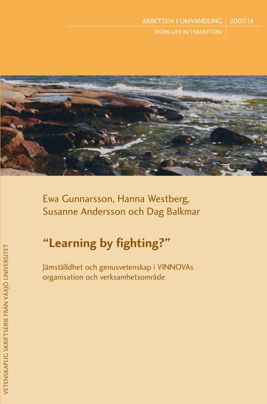 """Visa Nr 14 (2007): """"Learning by fighting?"""" Jämställdhet och genusvetenskap i VINNOVAs organisation och verksamhetsomr"""