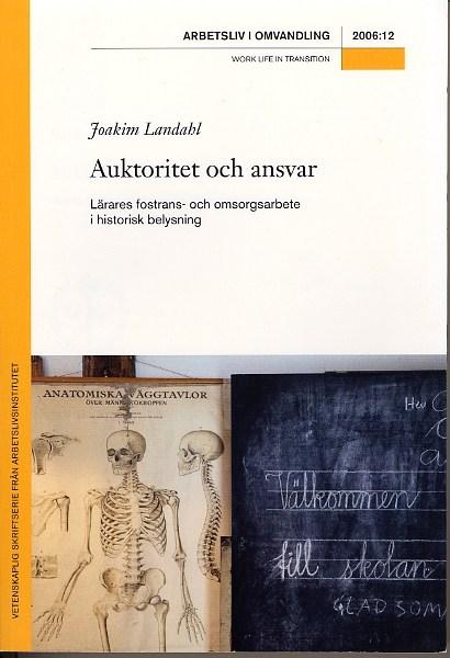 Visa Nr 12 (2006): Auktoritet och ansvar - Lärares fostrans- och omsorgsarbete i historisk belysning