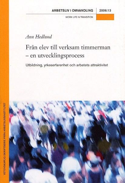 Visa Nr 13 (2006): Från elev till verksam timmerman – en utvecklingsprocess. Utbildning, yrkeserfarenhet och arbetets attraktivitet