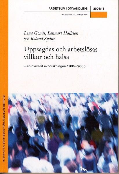 Visa Nr 15 (2006): Uppsagdas och arbetslösas villkor och hälsa – en översikt av forskningen 1995–2005
