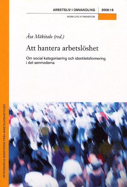 Visa Nr 16 (2006): Att hantera arbetslöshet - Om social kategorisering och identitetsformering i det senmoderna